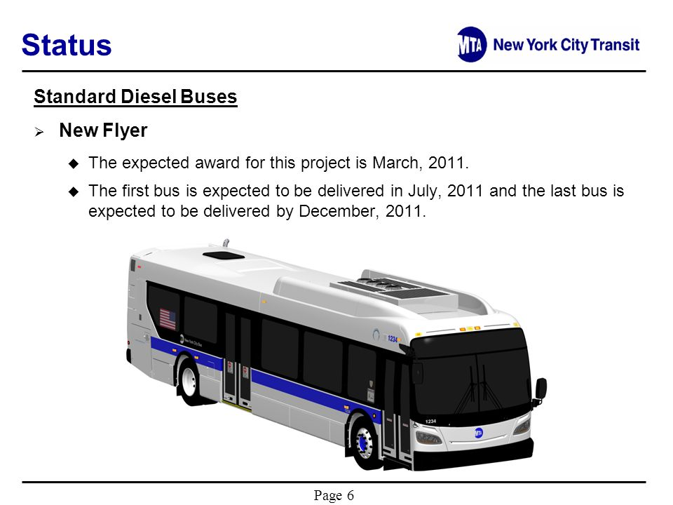 Page 6 Status Standard Diesel Buses New Flyer u The expected award for this project is March, 2011.