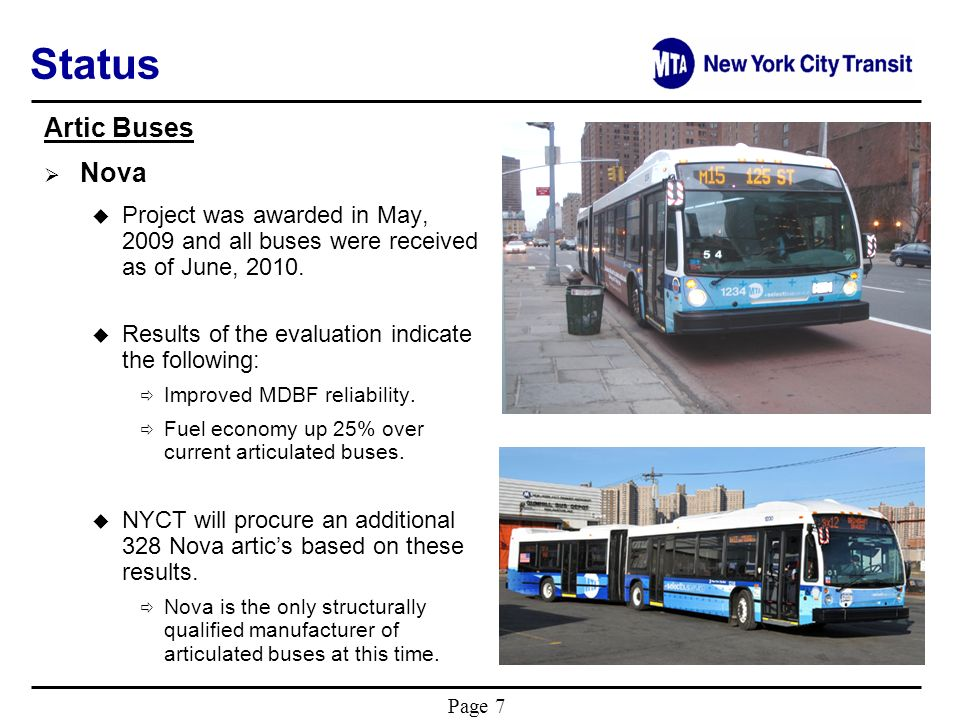Page 7 Status Artic Buses Nova u Project was awarded in May, 2009 and all buses were received as of June, 2010. u Results of the evaluation indicate t