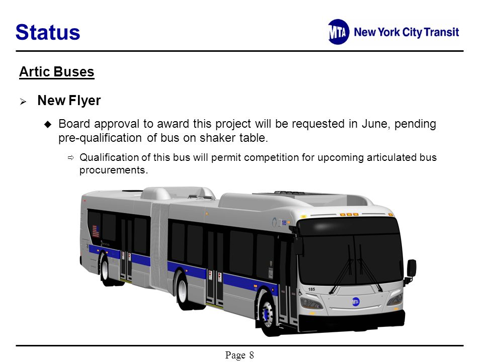 Page 8 Status Artic Buses New Flyer u Board approval to award this project will be requested in June, pending pre-qualification of bus on shaker table