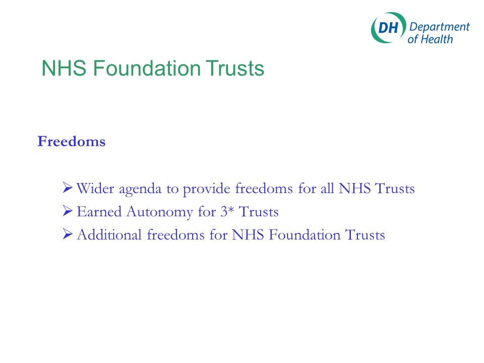 NHS Foundation Trusts Overarching objectives Plurality Devolution Freedom Incentive