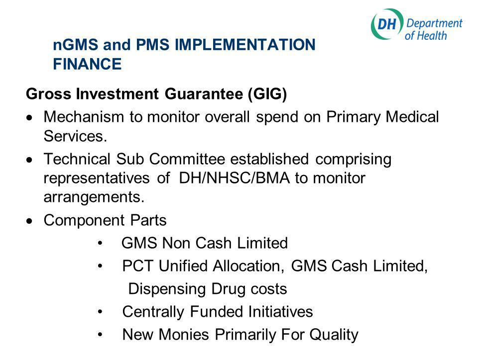 nGMS and PMS IMPLEMENTATION FINANCE Gross Investment Guarantee (GIG) Mechanism to monitor overall spend on Primary Medical Services.