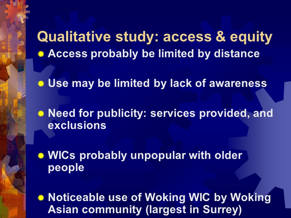 Qualitative study: access & equity Access probably be limited by distance Use may be limited by lack of awareness Need for publicity: services provide