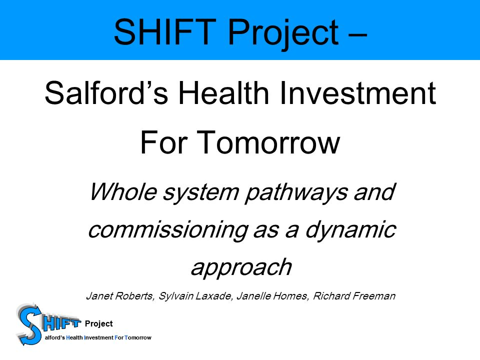 Project HIFT alfords Health Investment For Tomorrow Project HIFT alfords Health Investment For Tomorrow A Sample Project Plan Part 1:Part 1: Process Map of current patients journey and SWOT analysis against NHS PAF Part 2:Part 2: Process Map of future journey, Key proposals and the resource implications Part 3:Part 3: Potential Opportunities and Health Impact- access, outcomes, efficiency, effectiveness, patients experience.