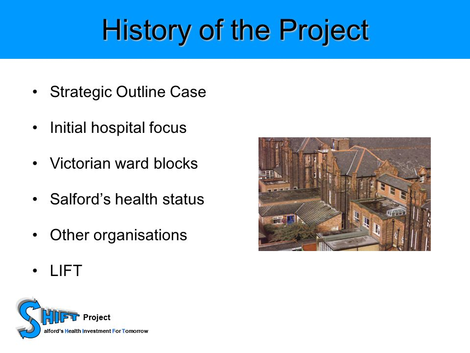 Project HIFT alfords Health Investment For Tomorrow Project HIFT alfords Health Investment For Tomorrow History of the Project Strategic Outline Case Initial hospital focus Victorian ward blocks Salfords health status Other organisations LIFT