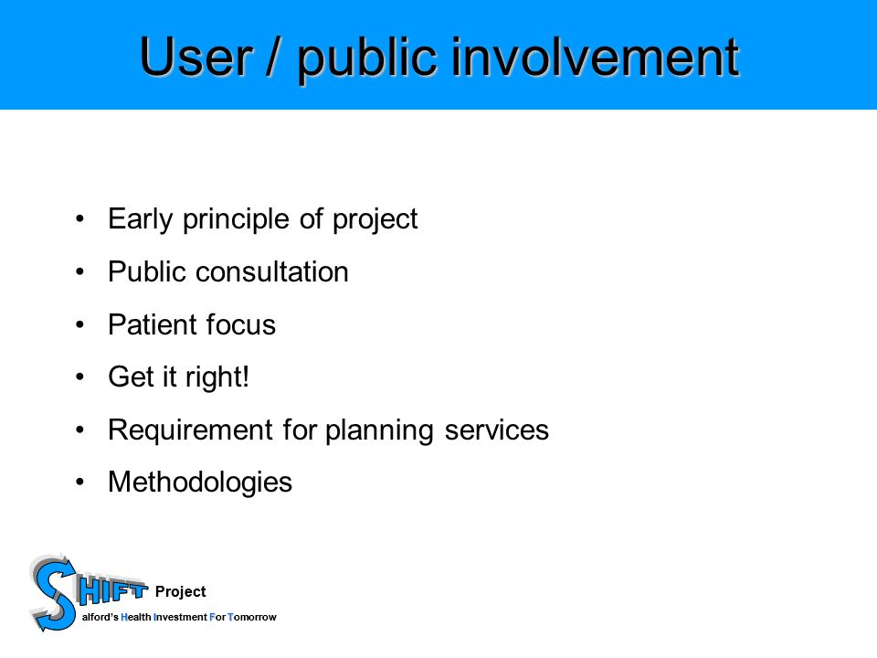 Project HIFT alfords Health Investment For Tomorrow Project HIFT alfords Health Investment For Tomorrow Integrating the Redesign into the Commissioning Process The Logical Steps Process map of current service SWOT Analysis/NHS PAF Future Design Resource Implications and Economic Model Clinical Governance - Guidelines/Protocols Medicine Management Committee Professional Executive Committee Integration into LDPs/Financial Flows Directorates agenda Monitoring by Exception Integrating the Redesign into the Commissioning Process The Logical Steps Process map of current service SWOT Analysis/NHS PAF Future Design Resource Implications and Economic Model Clinical Governance - Guidelines/Protocols Medicine Management Committee Professional Executive Committee Integration into LDPs/Financial Flows Directorates agenda Monitoring by Exception