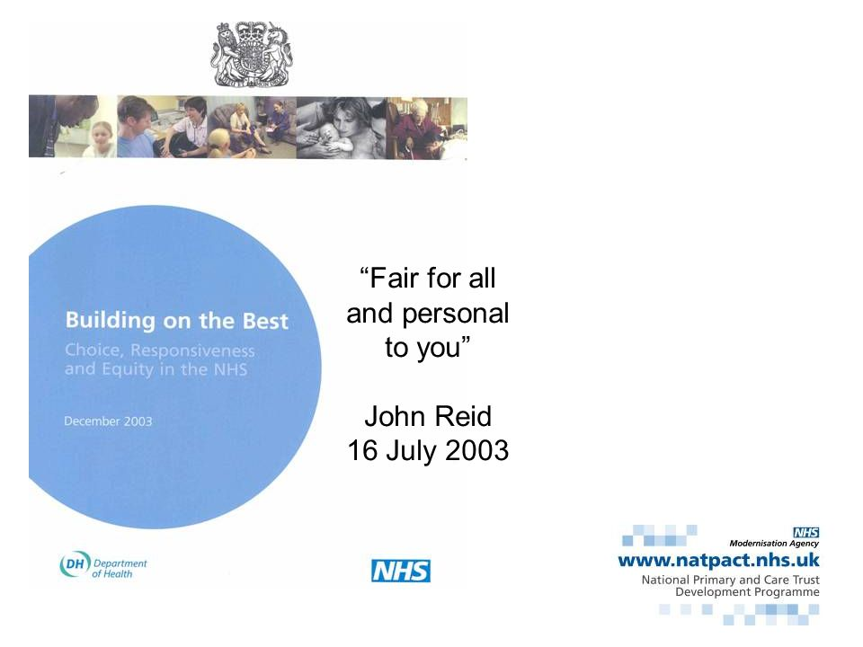 NHS PLAN Core Principles 3,4,8 The NHS will shape its services around the needs and preferences of individual patients, their families and their carers The NHS will respond to different needs of different populations The NHS will work together with others to ensure a seamless service for patients