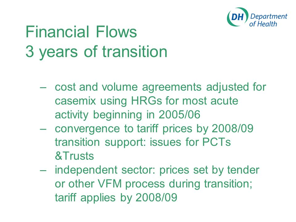 Transition Path: 2 years to transition –new payment basis only applies to proportion of hospital activity in 2003-4 & 2004-05 –unintended effects: perverse incentives – interaction with other funding streams (training & research, development funds) – revision of HRGs and casemix weights – simulation, modelling, consultation