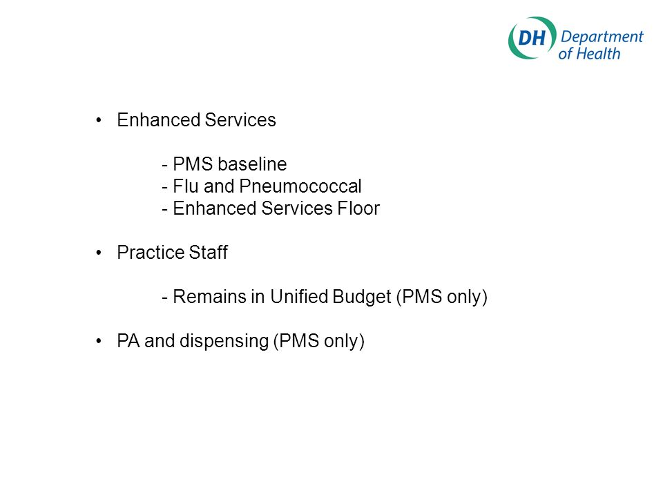 Enhanced Services - PMS baseline - Flu and Pneumococcal - Enhanced Services Floor Practice Staff - Remains in Unified Budget (PMS only) PA and dispens