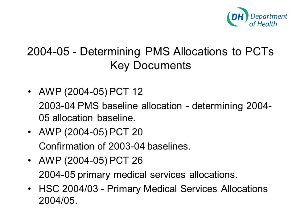 2004-05 - Determining PMS Allocations to PCTs Key Documents AWP (2004-05) PCT 12 2003-04 PMS baseline allocation - determining 2004- 05 allocation bas