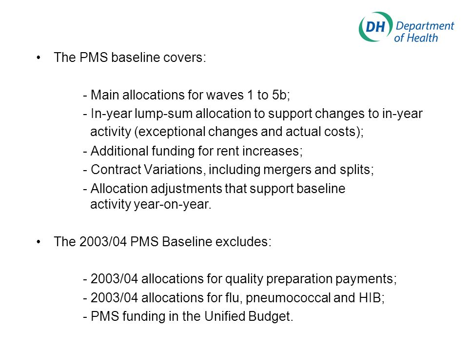 The PMS baseline covers: - Main allocations for waves 1 to 5b; - In-year lump-sum allocation to support changes to in-year activity (exceptional chang