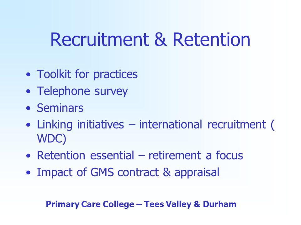Recruitment & Retention Toolkit for practices Telephone survey Seminars Linking initiatives – international recruitment ( WDC) Retention essential – r