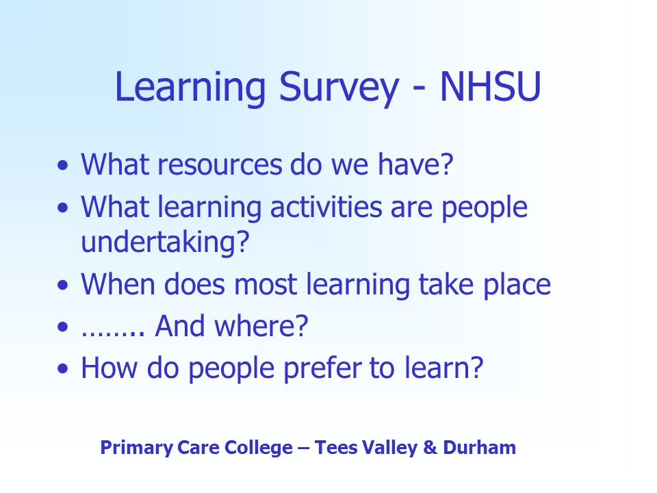 Learning Survey - NHSU What resources do we have.What learning activities are people undertaking.