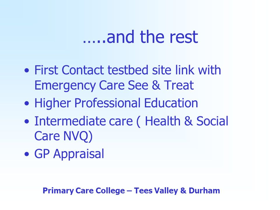 …..and the rest First Contact testbed site link with Emergency Care See & Treat Higher Professional Education Intermediate care ( Health & Social Care