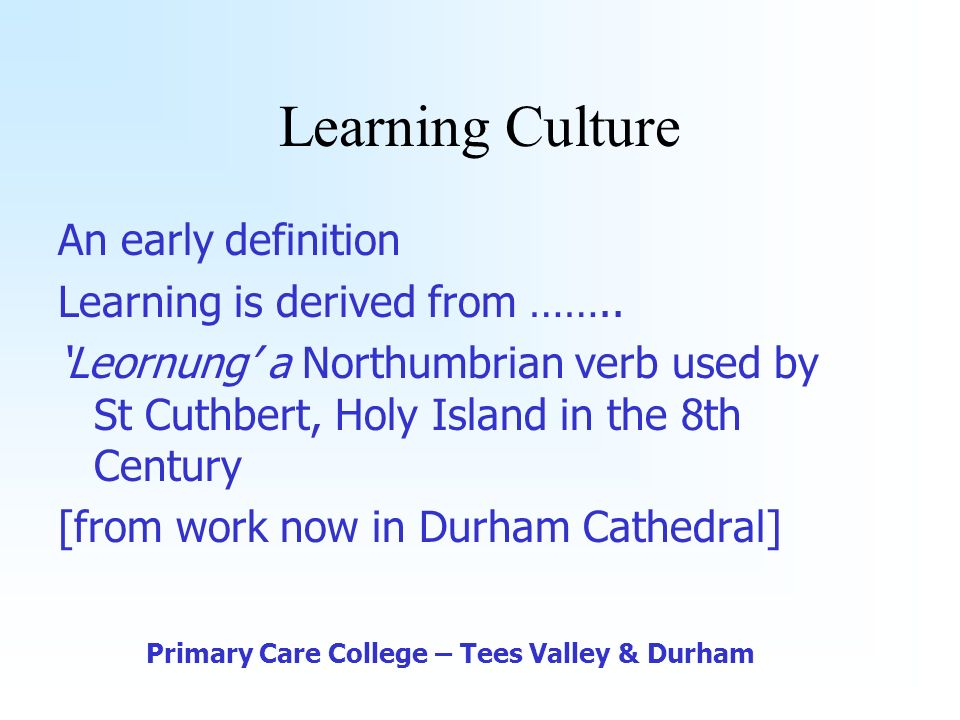 An early definition Learning is derived from ……..