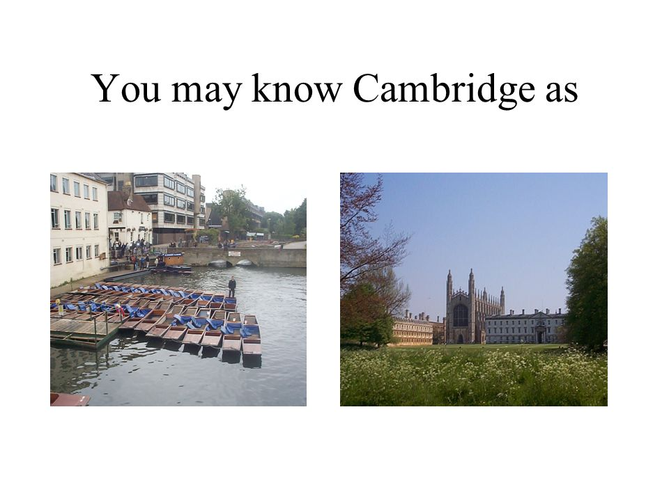 You may know Cambridge as