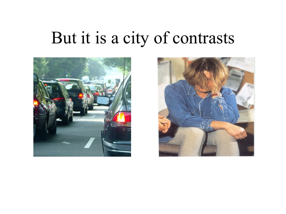 But it is a city of contrasts