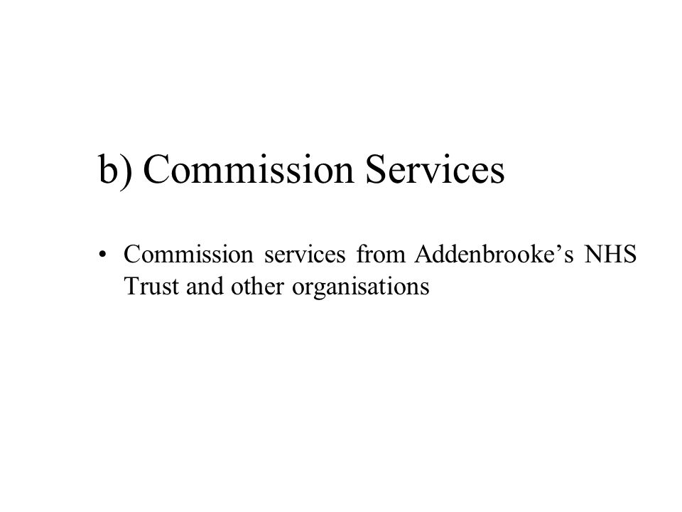 b) Commission Services Commission services from Addenbrookes NHS Trust and other organisations