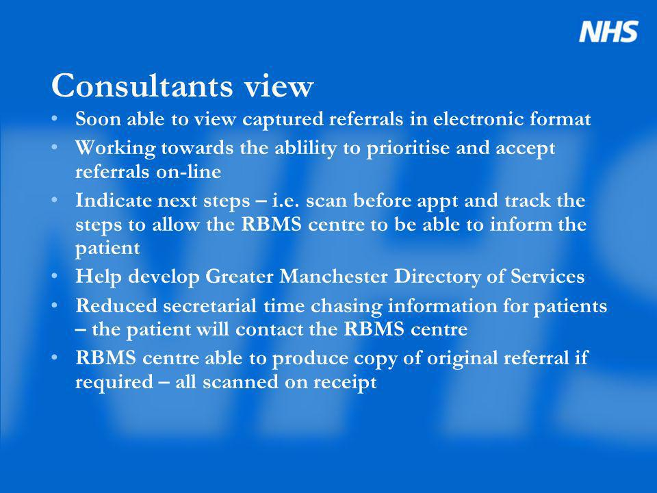 Consultants view Soon able to view captured referrals in electronic format Working towards the ablility to prioritise and accept referrals on-line Ind