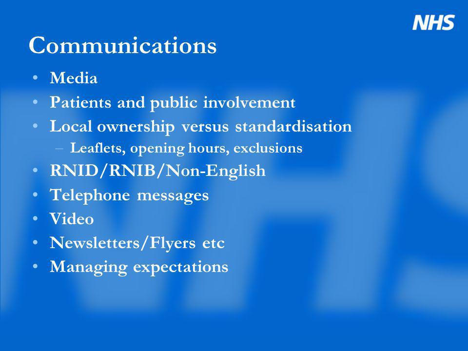 Communications Media Patients and public involvement Local ownership versus standardisation – Leaflets, opening hours, exclusions RNID/RNIB/Non-Englis
