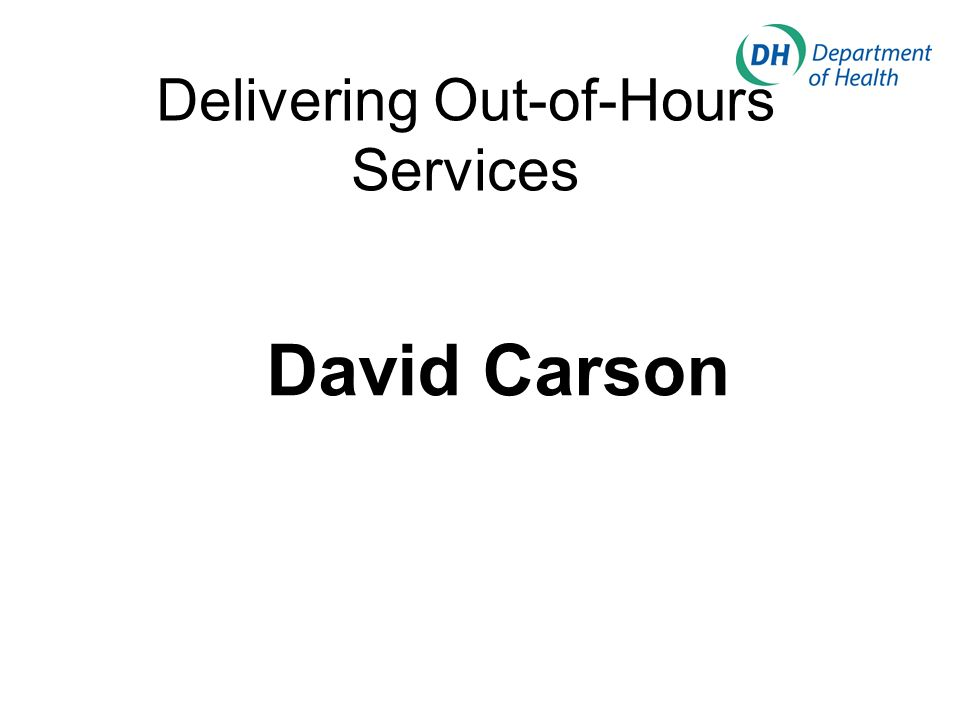 Delivering Out-of-Hours Services David Carson