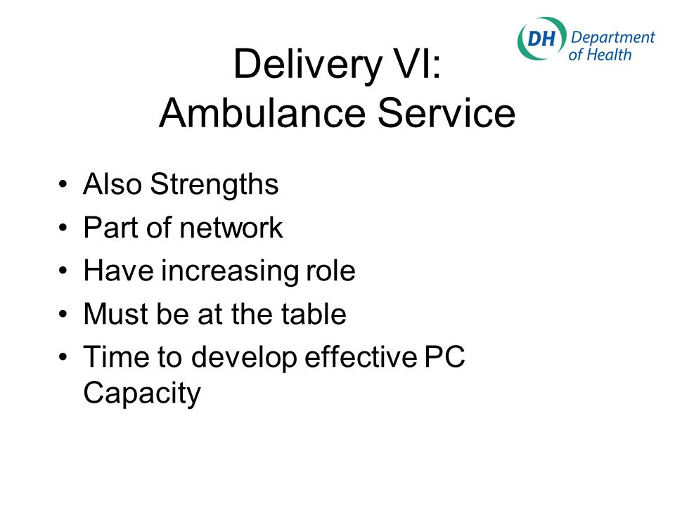 Delivery VI: Ambulance Service Also Strengths Part of network Have increasing role Must be at the table Time to develop effective PC Capacity