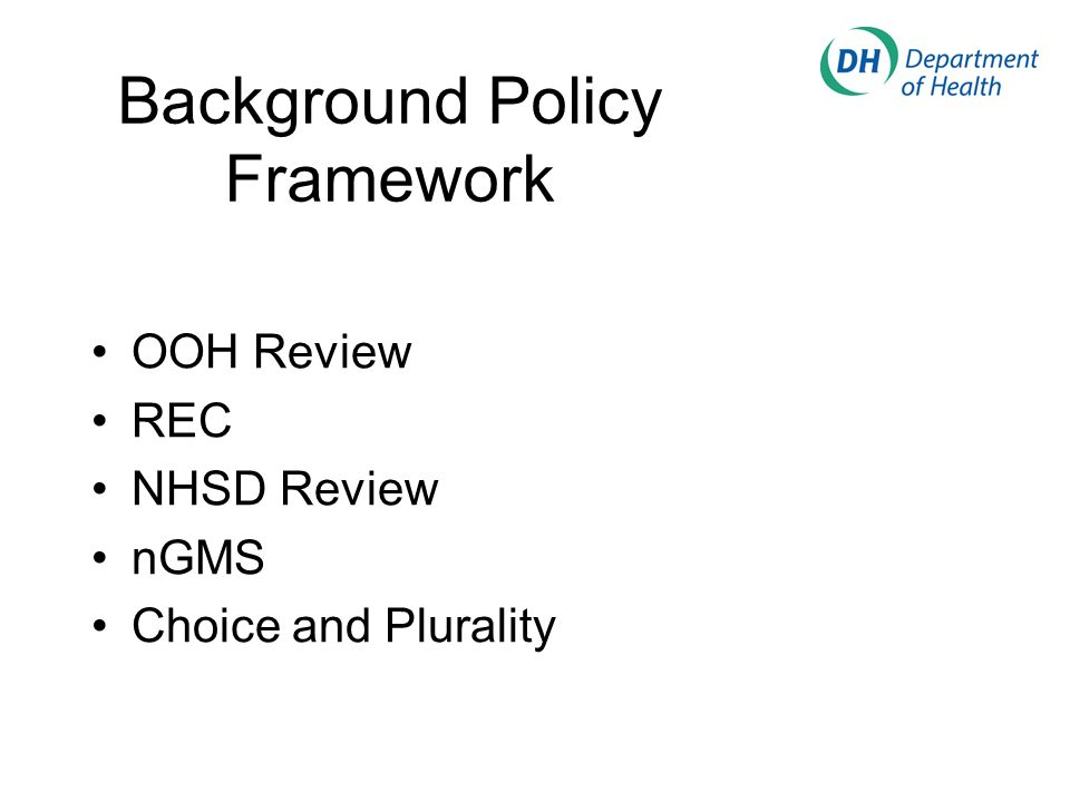 Background Policy Framework OOH Review REC NHSD Review nGMS Choice and Plurality