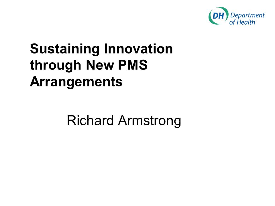 Sustaining Innovation through New PMS Arrangements Richard Armstrong