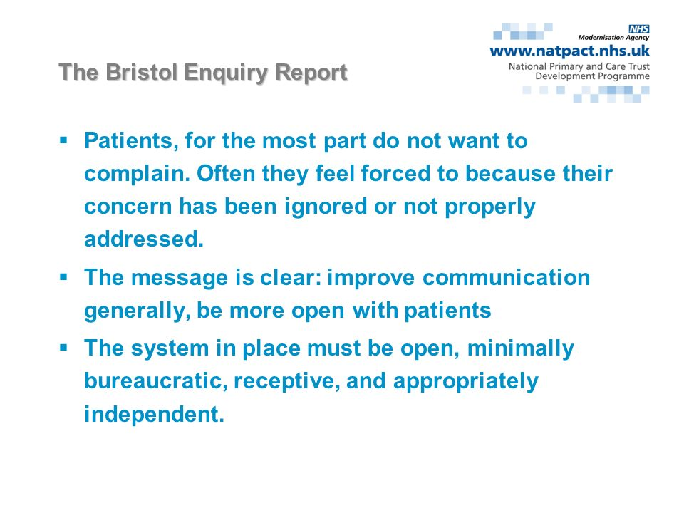What the research tells us Clinical complaints are seldom about clinical incidents alone Most included a clinical component and dissatisfaction with personal treatment of the patient or care Complainants primary motive was to prevent recurrence of a similar incident Lack of detailed information and staff attitude were identified as important criticisms