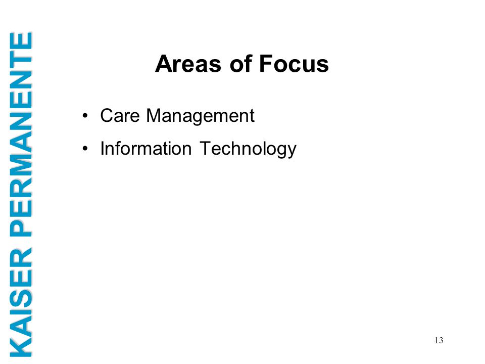 KAISER PERMANENTE 13 Areas of Focus Care Management Information Technology