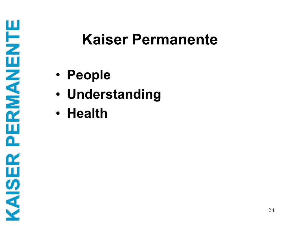 KAISER PERMANENTE 24 Kaiser Permanente People Understanding Health