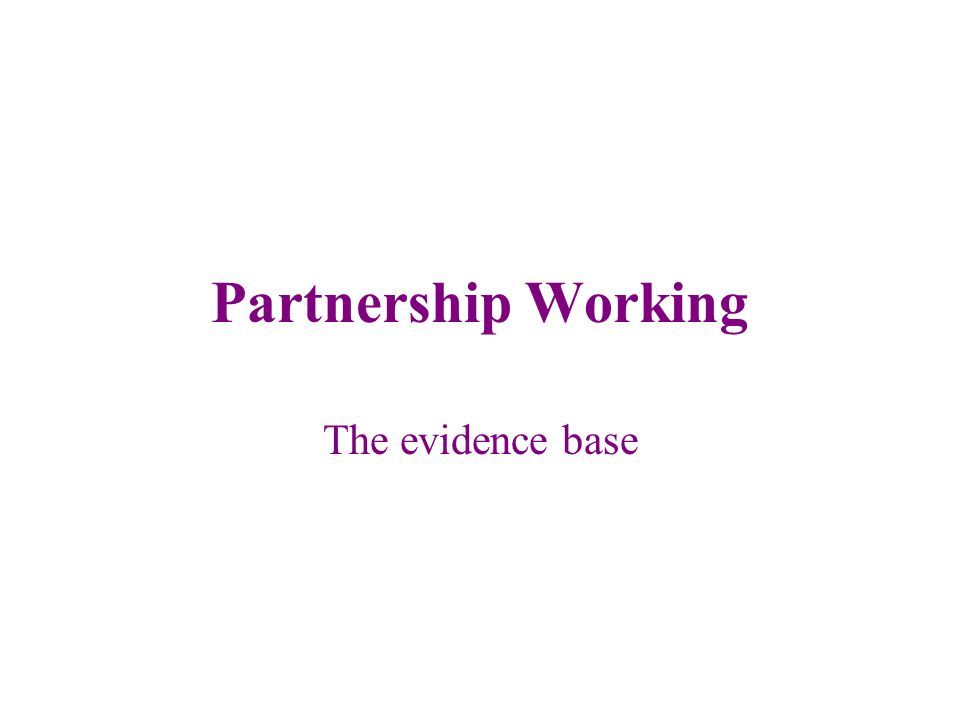 Partnership Working The evidence base