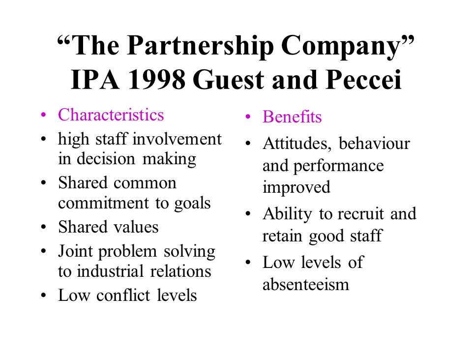 The Partnership Company IPA 1998 Guest and Peccei Characteristics high staff involvement in decision making Shared common commitment to goals Shared v
