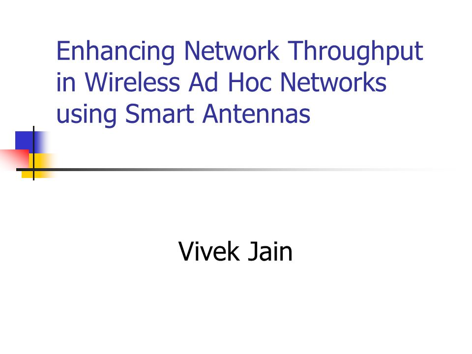 Enhancing Network Throughput in Wireless Ad Hoc Networks using Smart Antennas Vivek Jain