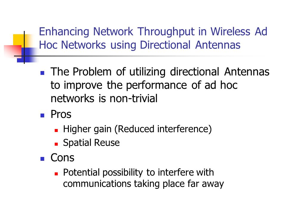 Enhancing Network Throughput in Wireless Ad Hoc Networks using Directional Antennas The Problem of utilizing directional Antennas to improve the perfo