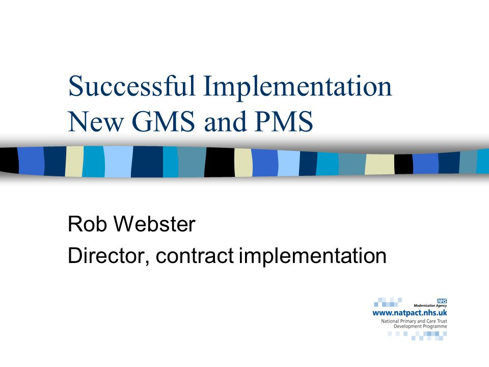 Successful Implementation New GMS and PMS Rob Webster Director, contract implementation