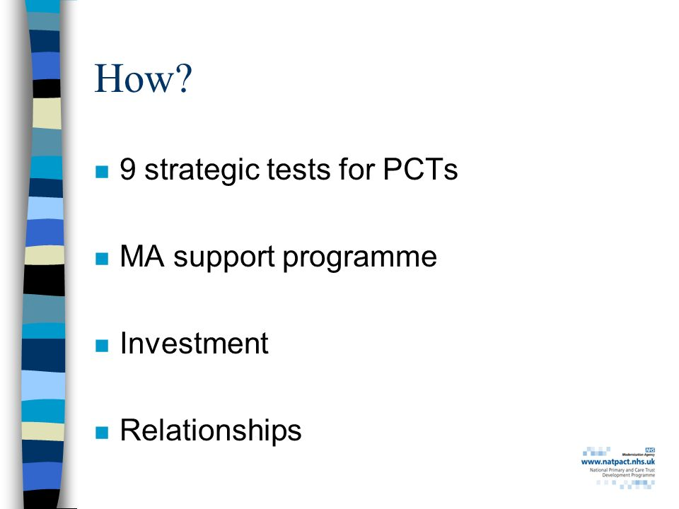 How n 9 strategic tests for PCTs n MA support programme n Investment n Relationships