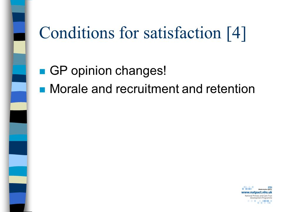 Conditions for satisfaction [4] n GP opinion changes! n Morale and recruitment and retention