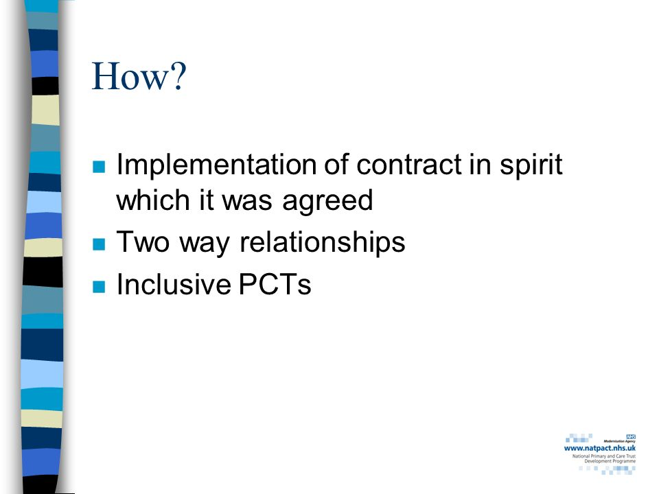 How? n Implementation of contract in spirit which it was agreed n Two way relationships n Inclusive PCTs
