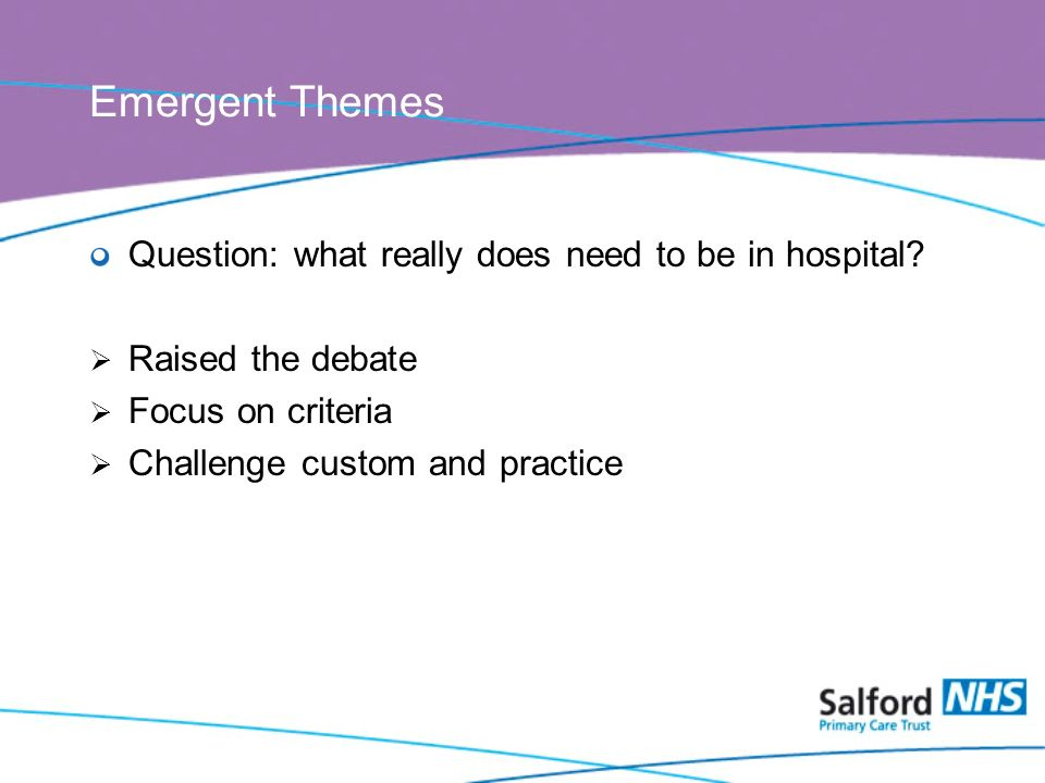 Emergent Themes Question: what really does need to be in hospital.