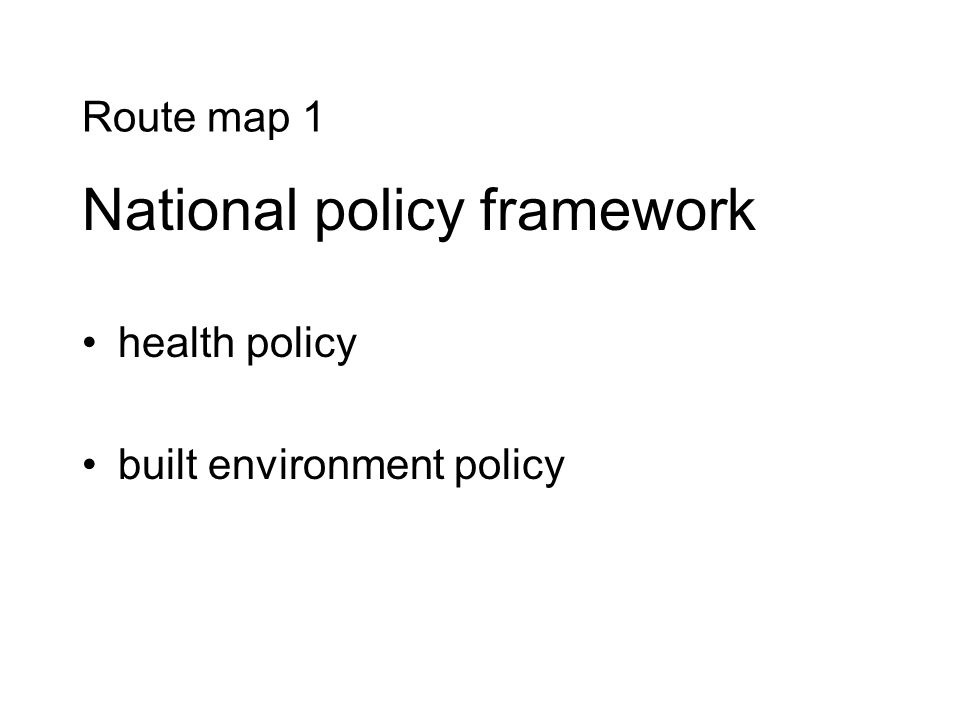 Route map 1 National policy framework health policy built environment policy