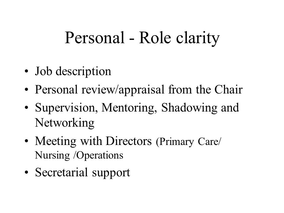 Personal - Role clarity Job description Personal review/appraisal from the Chair Supervision, Mentoring, Shadowing and Networking Meeting with Directors (Primary Care/ Nursing /Operations Secretarial support