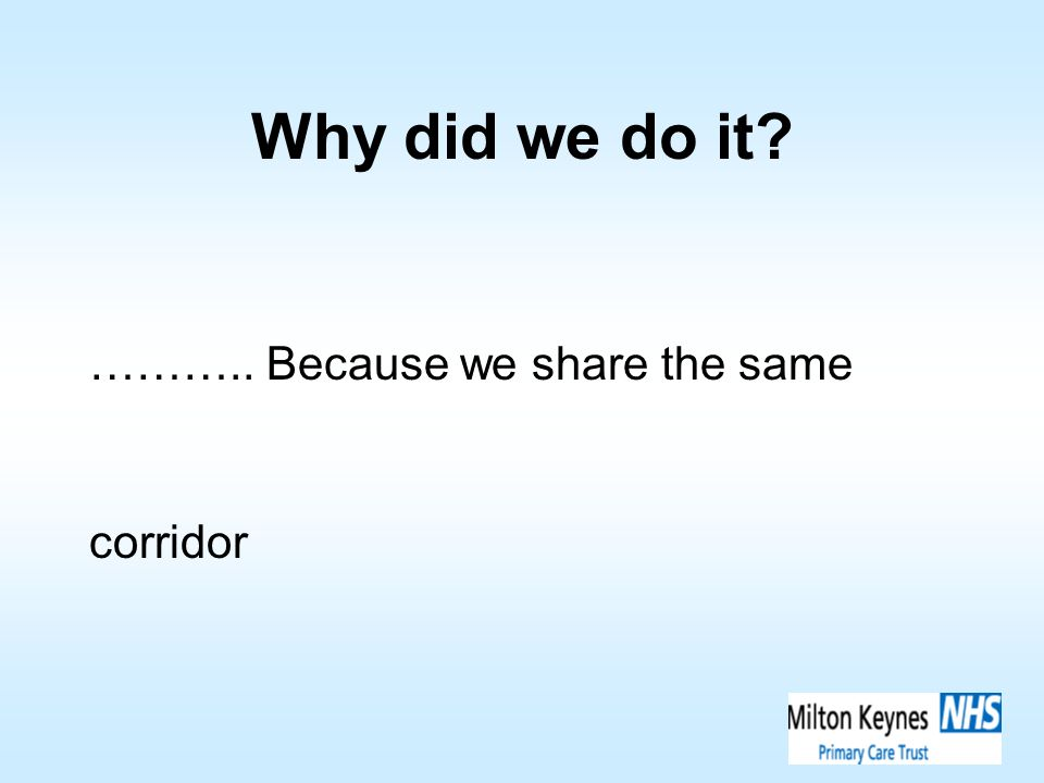 Why did we do it? ……….. Because we share the same corridor