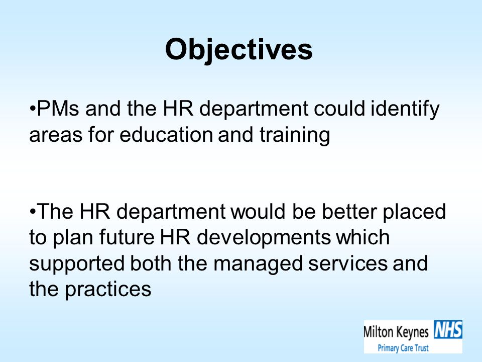 Objectives PMs and the HR department could identify areas for education and training The HR department would be better placed to plan future HR develo