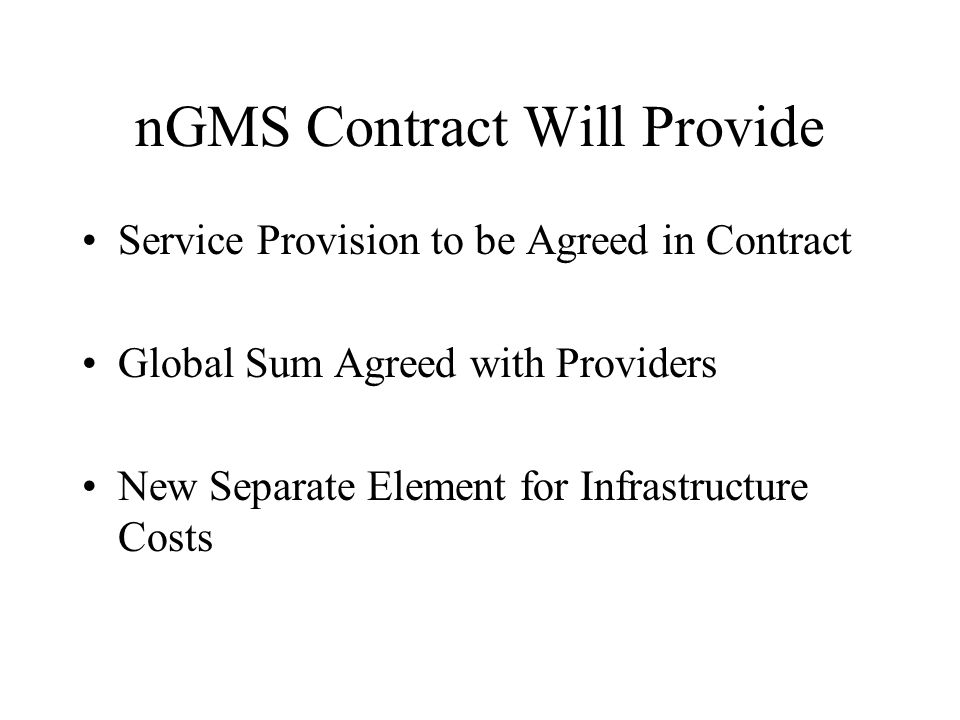 nGMS Contract Will Provide Existing baseline spend commitments Additional funding held by lead PCTs based on SHA prioritisation of SSDPs Ring funding for premises expenditure