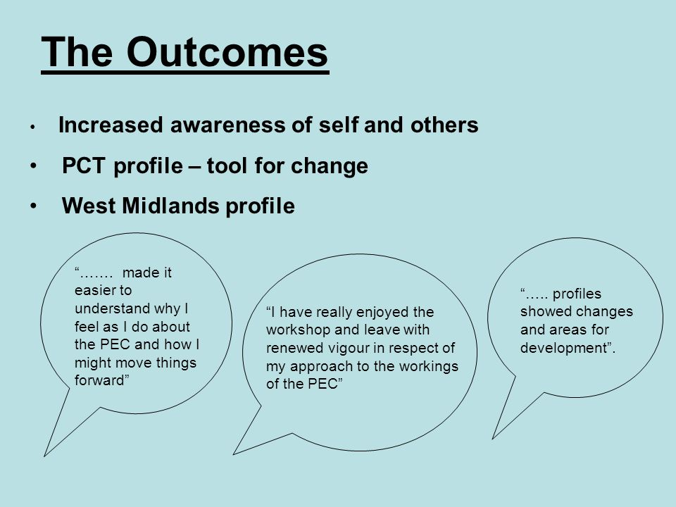 Increased awareness of self and others PCT profile – tool for change West Midlands profile ……. made it easier to understand why I feel as I do about t