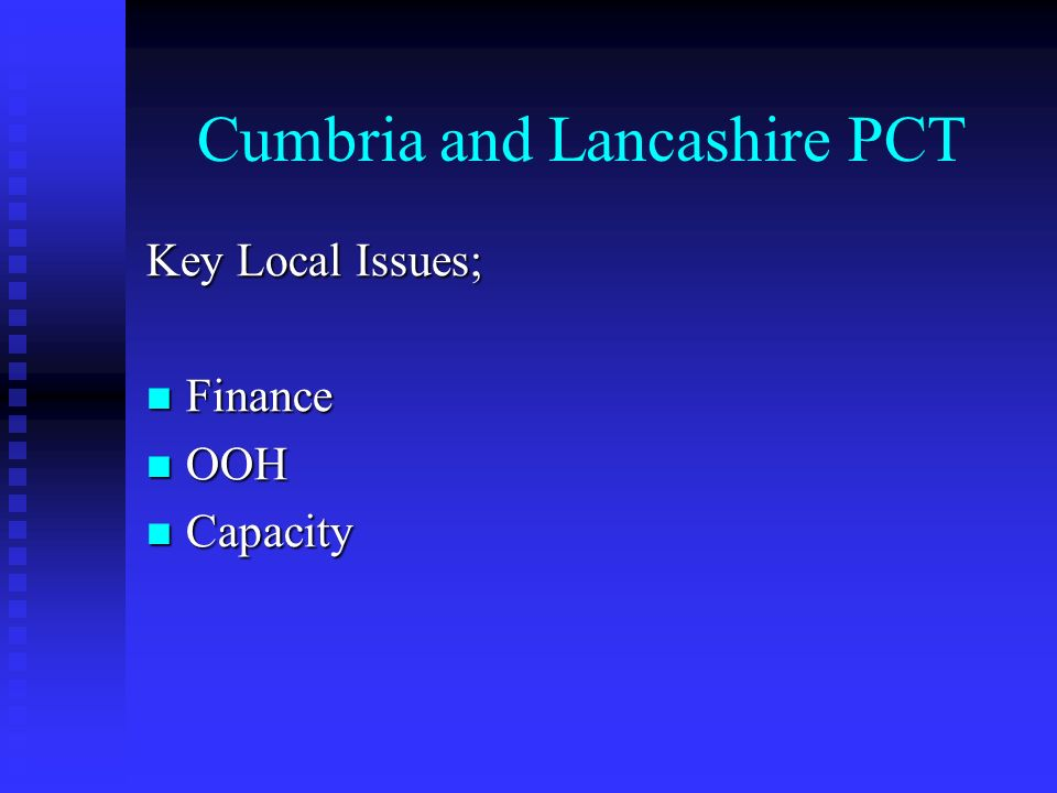 Cumbria and Lancashire PCT Key Local Issues; Finance Finance OOH OOH Capacity Capacity