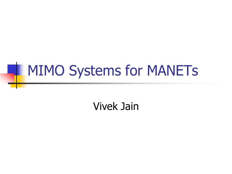 MIMO Systems for MANETs Vivek Jain