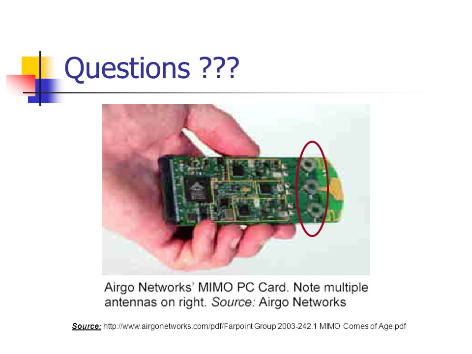 Questions ??? Source: http://www.airgonetworks.com/pdf/Farpoint Group 2003-242.1 MIMO Comes of Age.pdf