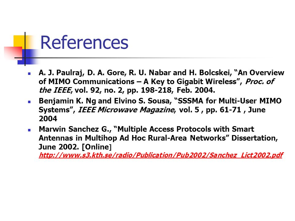 References A. J. Paulraj, D. A. Gore, R. U. Nabar and H. Bolcskei, An Overview of MIMO Communications – A Key to Gigabit Wireless, Proc. of the IEEE,