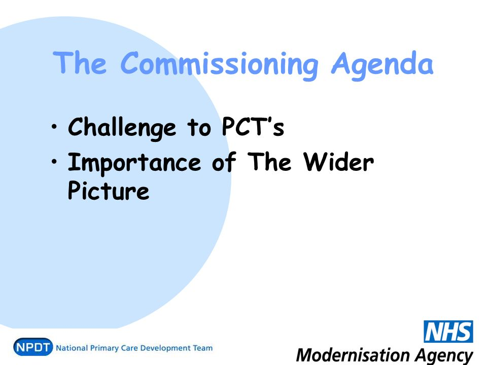 The Commissioning Agenda Challenge to PCTs Importance of The Wider Picture
